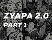 ZYAPA 2.0 — PART 1