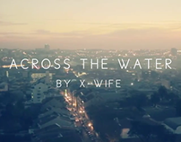 X Wife /// Across the Water (2011)