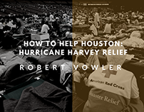 Robert Vowler | How to Help Houston: Hurricane Harvey