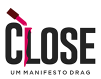 Close: um manifesto drag