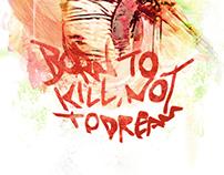 Born to kill , Not to dream
