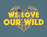 We Love Our Wild, Save Our Wild Graphic Deign