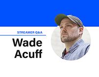 STREAMER Q&A: Wade Acuff