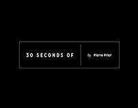 30 SECONDS OF