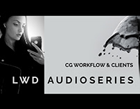 LWD AUDIOSERIES | CG WORKFLOW & CLIENTS