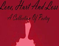 Love, Hurt And Loss A Collection Of Poetry
