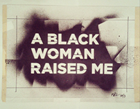 A Black Woman Raised Me - Installation