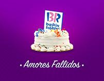 Baskin Robbins + Amores Fallidos