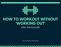 John Karwowski | How to Workout without Working Out