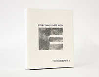 Everything Starts with E: Typography I Process Book