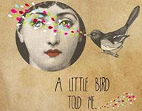 """""""A little bird told me..."""""""