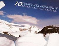 10 años en la Antártica/ 10 years in Antarctica
