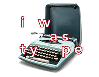 I WAS TYPE