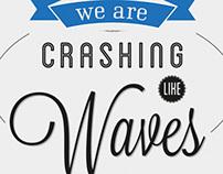 We are crashing like waves.
