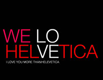 WE LOVE HELVETICA