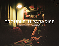 DESILUSION MAGAZINE - Trouble in Paradise