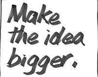 Make the idea bigger.