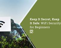Keep It Secret, Keep It Safe: WiFi Security for Begin