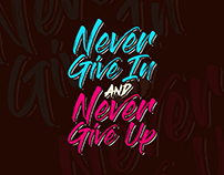Never Give In And Never Give Up - Typography Quotes