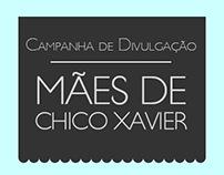 Campanha de Divulgação - Mães de Chico Xavier