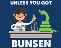 Unless you got bunsen!