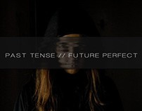 PAST TENSE // FUTURE PERFECT