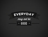 Typographic quote - There is something good in everyday