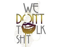 WE DON'T TALK SHIT