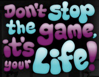 Don't stop the game, it's your life!
