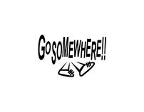 go somewhere,