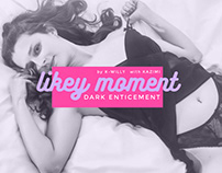 LIKEY MOMENT - dark enticement