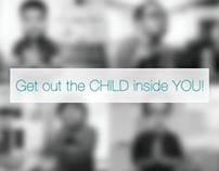Get out the CHILD inside YOU!