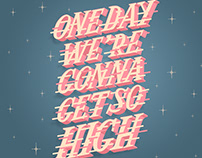 """One day we're gonna get so high"" Lettering design"
