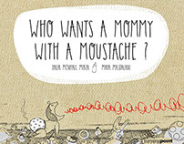 WHO WANTS A MOMMY WITH A MOUSTACHE?