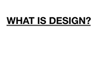 WHAT IS DESIGN - sample  lecture/presentation 2012/13