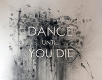 DANCE UNTIL YOU DIE