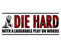 DIE HARD... With a Laughable Play on Words