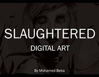 SLAUGHTERED - Digital Art