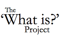The 'What Is?' Project