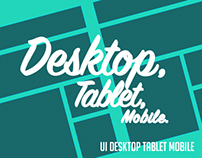 UI:Desktop. Tablet. Mobile