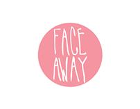 FACE AWAY