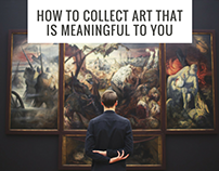 How to Collect Art That is Meaningful to You