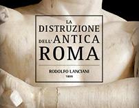 La distruzione dell'antica Roma / Rodolfo Lanciani