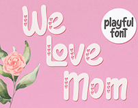 Free We Love Mom Playful Font