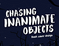 Chasing Inanimate Objects: Book Cover