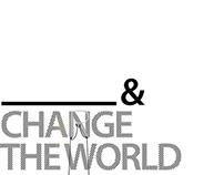 & change the world*