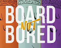 BOARD, NOT BORED