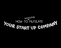 How to successfully mutilate your start up company.