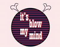it's blow my mind