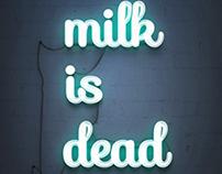 Milk Is Dead